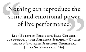 """Nothing can reproduce the sonic and emotional power of live performance."" Leon Botstein"