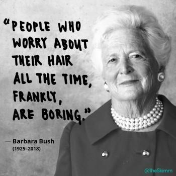 barbara bush boring hair quote